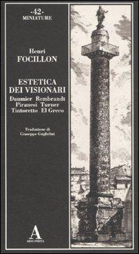 Estetica dei visionari. Daumier, Rembrandt, Piranesi, Turner, Tintoretto, El Greco