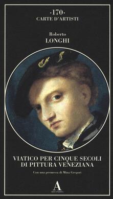 Lpgcsostenible.es Viatico per cinque secoli di pittura veneziana. Ediz. illustrata Image