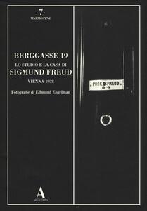 Berggasse 19. Lo studio e la casa di Sigmund Freud. Vienna 1938. Ediz. illustrata