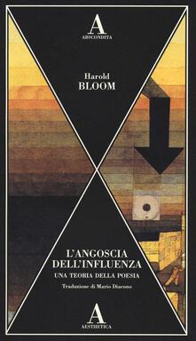 L' angoscia dell'influenza. Una teoria della poesia - Harold Bloom - copertina