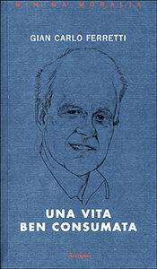 Una vita ben consumata. Memorie pubbliche e private di un ex comunista. Vol. 2