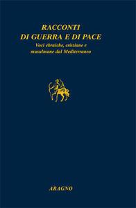 Racconti di guerra e di pace. Voci ebraiche, cristiane e musulmane dal Mediterraneo