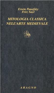 Mitologia classica nell'arte medievale - Erwin Panofsky,Fritz Saxl - copertina