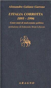 Italia corrotta 1895-1996. Cento anni di malcostume politico