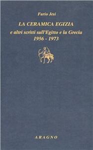 «La ceramica egizia» e altri scritti sull'Egitto e la Grecia (1956-1973)