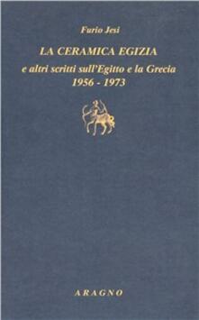 «La ceramica egizia» e altri scritti sull'Egitto e la Grecia (1956-1973) - Furio Jesi - copertina