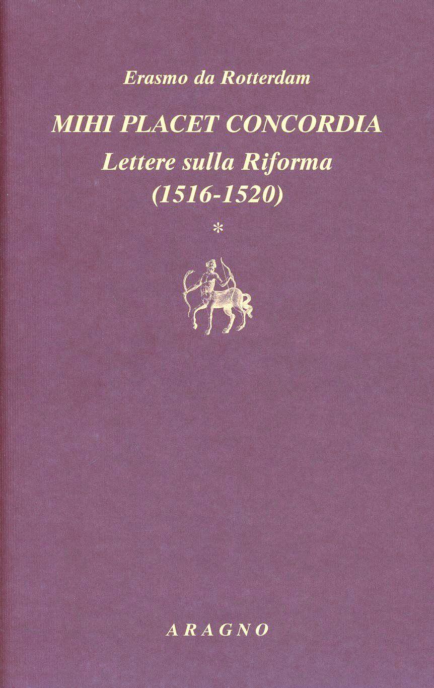 Mihi placet concordia. Lettere sulla Riforma. Vol. 1: 1516-1520.