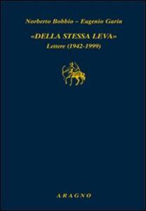 Della stessa leva. Lettere (1942-1999)
