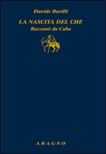 La nascita del Che. Racconti da Cuba