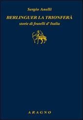Berlinguer la trionfera. Storie di fratelli d'Italia