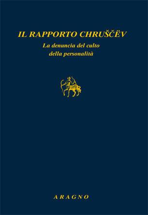 Rapporto Chruscev la denuncia del culto della personalità - Libro - Aragno  - Biblioteca Aragno | IBS