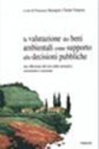 La valutazione dei beni ambientali come supporto alle decisioni pubbliche. Una riflessione alla luce della normativa comunitaria e nazionale