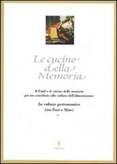 Le cucine della memoria. Il Friuli e le cucine della memoria per un contributo alla cultura dell'alimentazione. La cultura gastronomica (tra fast e slow)
