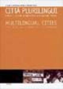 Città plurilingui-multilingual cities. Lingue e culture a confronto in situazioni urbane. Ediz. italiana e francese
