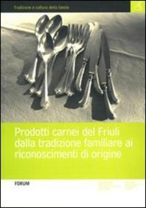 Prodotti carnei del Friuli dalla tradizione familiare ai riconoscimenti d'origine