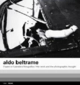 Aldo Beltrame. L'opera e il pensiero fotografico. Ediz. italiana e inglese