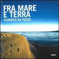 Fra mare e terra. Pescatori e paesaggi culturali del Friuli Venezia Giulia - Da Pozzo Ulderica - wuz.it