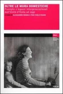 Oltre le mura domestiche. Famiglia e legami intergenerazionali dall'unità d'Italia ad oggi - copertina