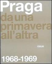 Praga. Da una primavera all'altra: 1968-1969