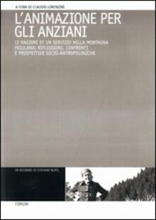 L' animazione per gli anziani. Le ragioni di un servizio nella montagna friulana: riflessioni, confronti e prospettive socio-antropologiche - copertina