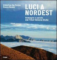 Luci a Nord Est. Immagini e parole dal Friuli Venezia Giulia - Da Pozzo Ulderica Rumiz Paolo - wuz.it