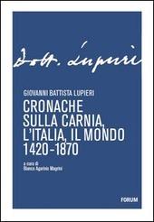 Copertina  Cronache sulla Carnia, l'Italia, il mondo 1420-1870