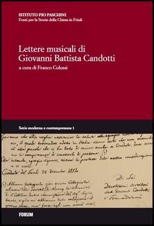 Lettere musicali di Giovanni Battista Candotti. Con CD-ROM