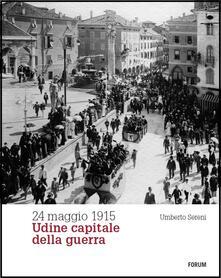 24 maggio 1915. Udine capitale della guerra - Umberto Sereni - copertina
