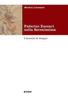 Federico Zuccari nella Serenissima. I taccuini di disegni. Ediz. illustrata - Martina Lorenzoni - copertina
