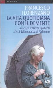 La vita quotidiana con il demente. Curare ed assistere i pazienti affetti dalla Malattia di Alzheimer