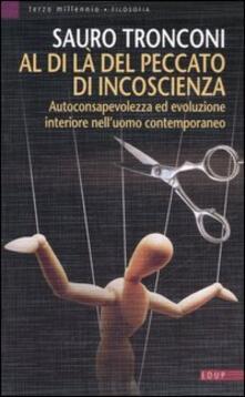 Al di là del peccato di incoscienza. Autoconsapevolezza ed evoluzione interiore nell'uomo contemporaneo - Sauro Tronconi - copertina