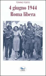 4 giugno 1944 Roma libera