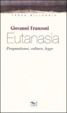 Eutanasia. Pragmatismo, cultura, legge - Giovanni Franzoni - copertina