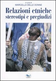 Relazioni etniche, stereotipi e pregiudizi - Marcella Delle Donne - copertina
