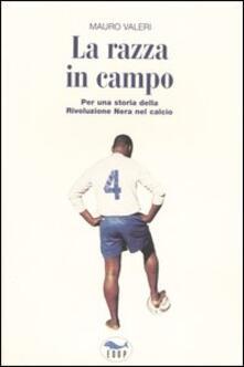 La razza in campo. Per una storia della rivoluzione nera nel calcio - Mauro Valeri - copertina