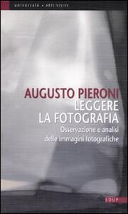 Leggere la fotografia. Osservazione e analisi delle immagini fotografiche - Augusto Pieroni - copertina