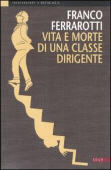 Vita e morte di una classe dirigente - Franco Ferrarotti - copertina