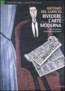 Rivedere l'arte moderna. Arte del passato convocata nel presente - Antonio Del Guercio - copertina