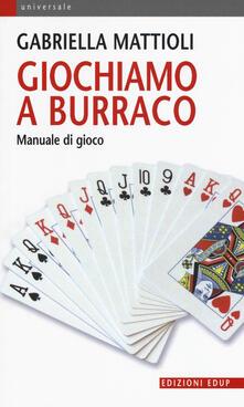 Giochiamo a burraco. Manuale di gioco - Gabriella Mattioli - copertina