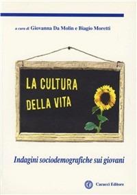 La La cultura della vita. Indagini sociodemografiche sui giovani - Da Molin Giovanna Moretti Biagio - wuz.it
