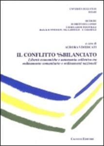 Il conflitto sbilanciato. Libertà economiche e autonomia collettiva tra ordinamento comunitario e ordinamenti nazionali