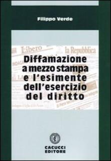 Diffamazione a mezzo stampa e l'esimente dell'esercizio del diritto - Filippo Verde - copertina