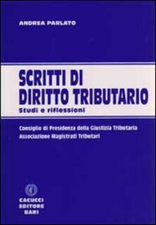 Scritti di diritto tributario. Studi e riflessioni - Andrea Parlato - copertina