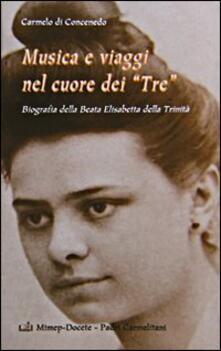 Musica e viaggi nel cuore dei «Tre». Biografia della beata Elisabetta della Trinità - copertina