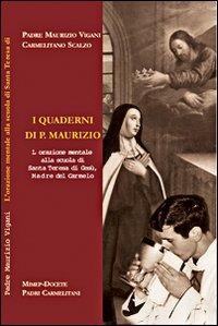 I I quaderni di p. Maurizio. L'orazione mentale alla scuola di s. Teresa di Gesù madre del carmelo - Vigani Maurizio - wuz.it