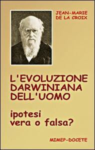 L' evoluzione darwiniana dell'uomo. Ipotesi vera o falsa? Con DVD