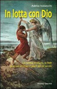 In lotta con Dio. La ricerca, il rifiuto, la fede in alcuni scrittori e poeti del XX secolo