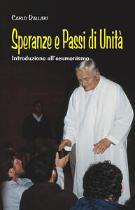 Speranze e passi di unità. Introduzione all'ecumenismo