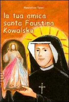 La tua amica santa Faustina Kowalska - Massimiliano Taroni - copertina