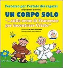 Radiospeed.it Un corpo solo. «Sulle orme di Francesco per incontrare Cristo». Percorso per l'estate dei ragazzi. Con CD Audio Image